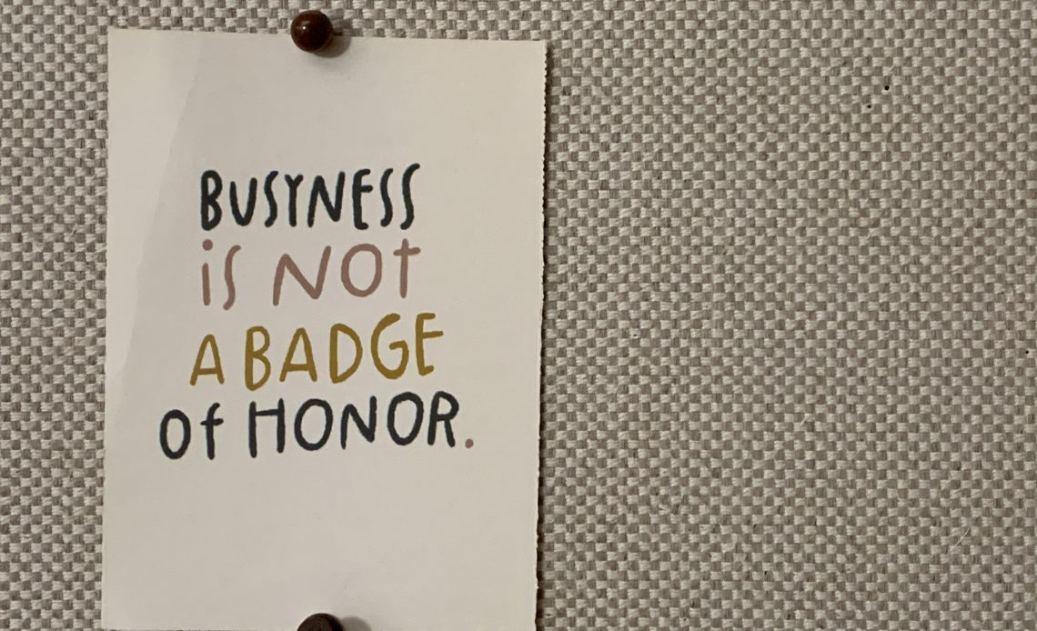 Busyness Is Not A Badge Of Honor